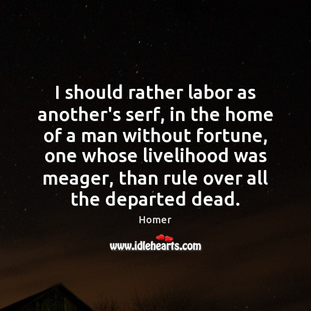 I should rather labor as another's serf, in the home of a Image