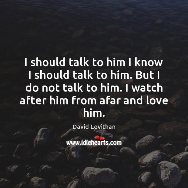 I should talk to him I know I should talk to him. Image