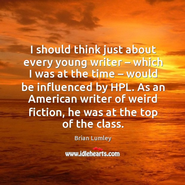 Image, I should think just about every young writer – which I was at the time – would be influenced by hpl.