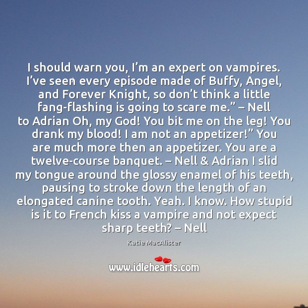 I should warn you, I'm an expert on vampires. I've Expect Quotes Image