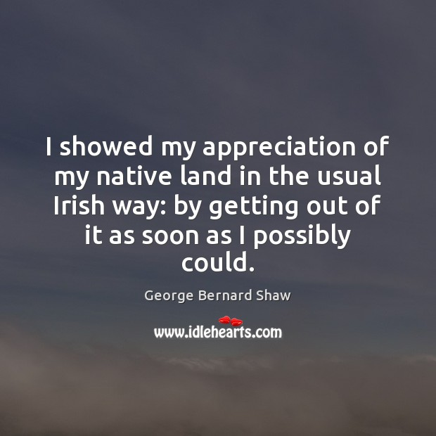 Image, I showed my appreciation of my native land in the usual Irish
