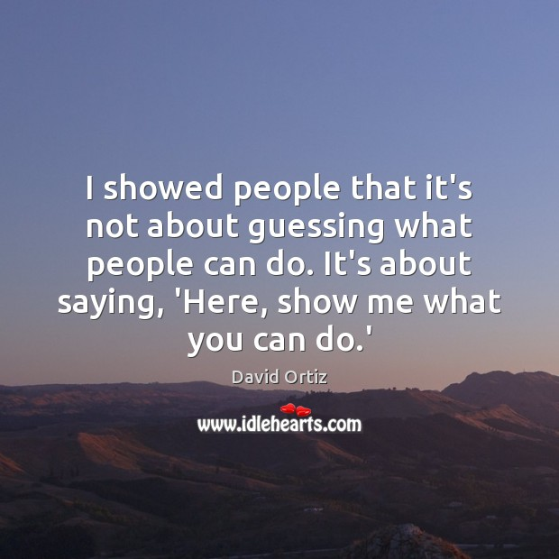 I showed people that it's not about guessing what people can do. Image