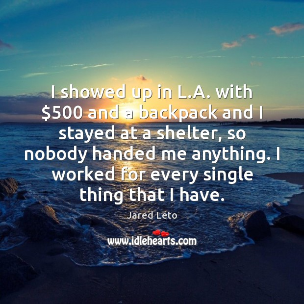 I showed up in L.A. with $500 and a backpack and I Jared Leto Picture Quote