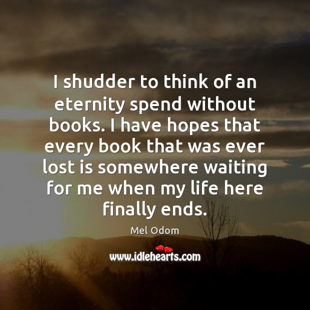I shudder to think of an eternity spend without books. I have Image