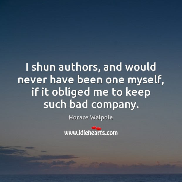 I shun authors, and would never have been one myself, if it Horace Walpole Picture Quote