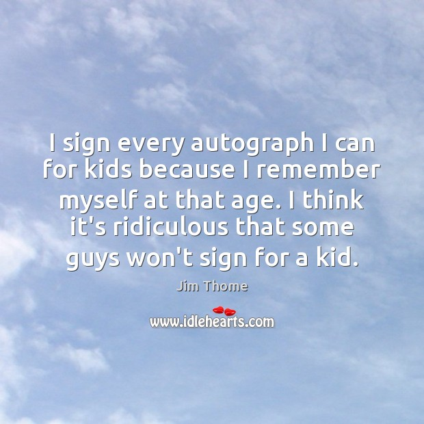 I sign every autograph I can for kids because I remember myself Image