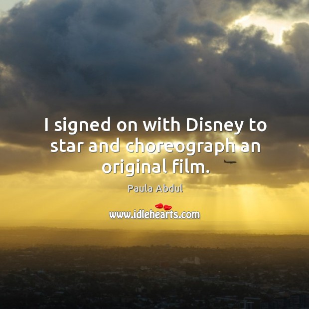 Image, I signed on with disney to star and choreograph an original film.