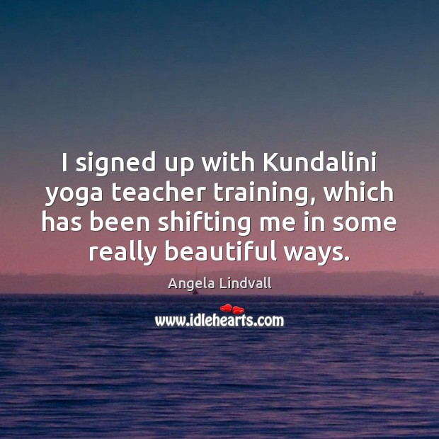 Image, I signed up with Kundalini yoga teacher training, which has been shifting