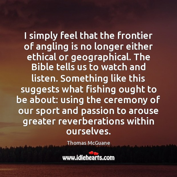 I simply feel that the frontier of angling is no longer either Image