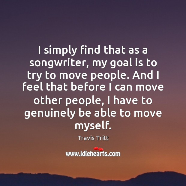 I simply find that as a songwriter, my goal is to try Image