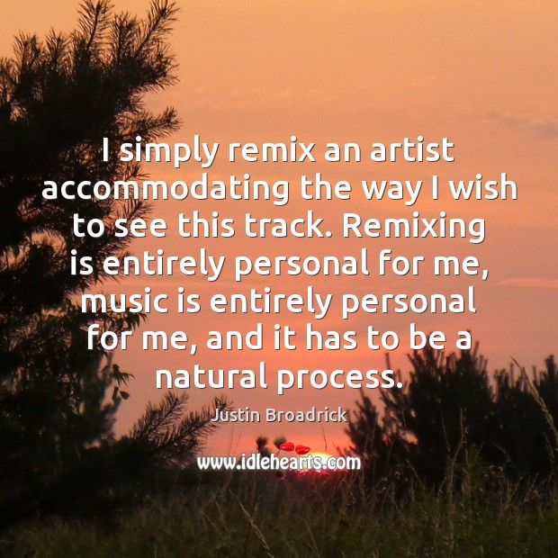 Image, I simply remix an artist accommodating the way I wish to see