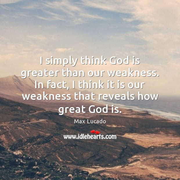 Image, I simply think God is greater than our weakness. In fact, I
