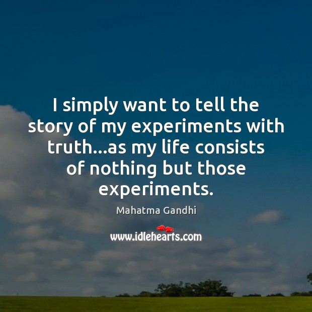 I simply want to tell the story of my experiments with truth… Image