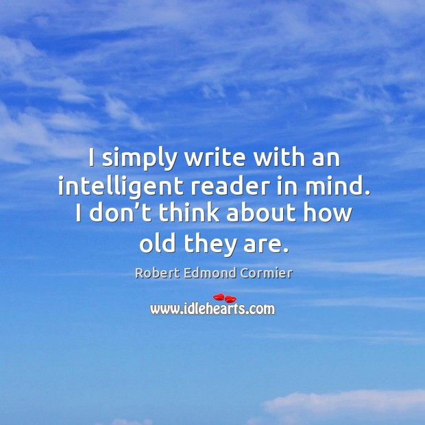I simply write with an intelligent reader in mind. I don't think about how old they are. Image