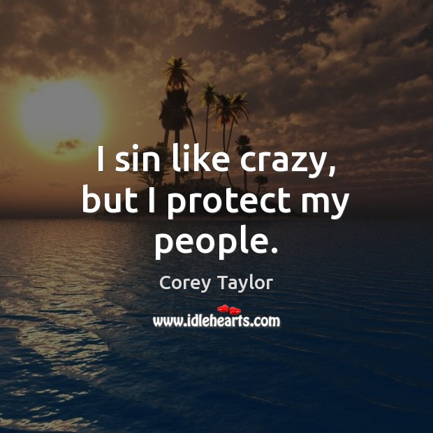 I sin like crazy, but I protect my people. Corey Taylor Picture Quote