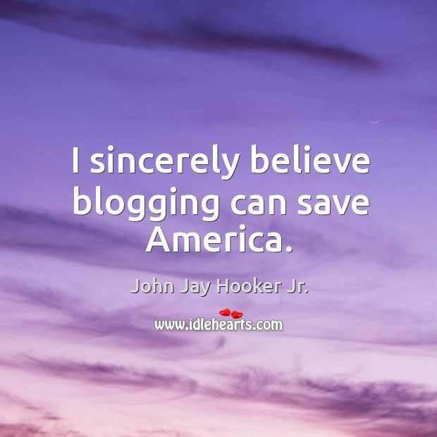 I sincerely believe blogging can save america. Image