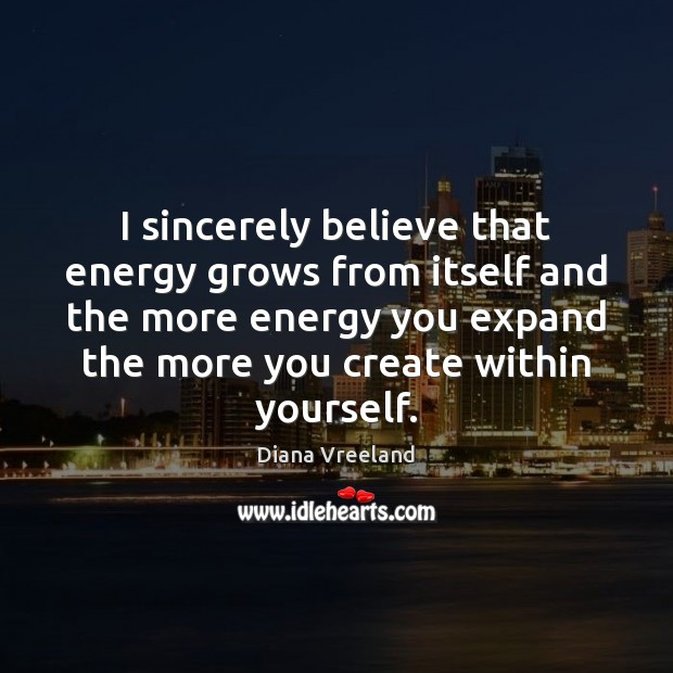 Diana Vreeland Picture Quote image saying: I sincerely believe that energy grows from itself and the more energy