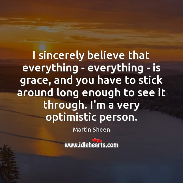 I sincerely believe that everything – everything – is grace, and you Image