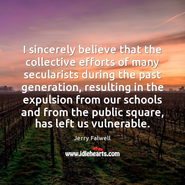 I sincerely believe that the collective efforts of many secularists during the Jerry Falwell Picture Quote