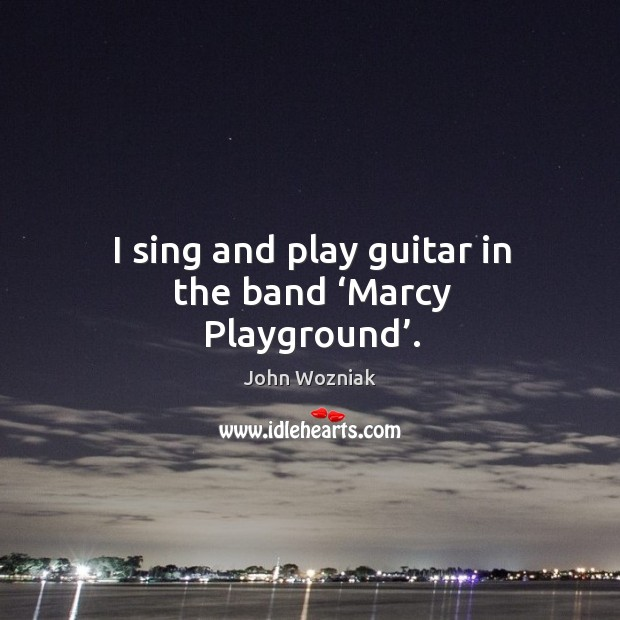 I sing and play guitar in the band 'marcy playground'. Image