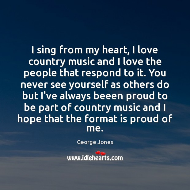 I sing from my heart, I love country music and I love Image