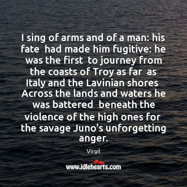 I sing of arms and of a man: his fate  had made Image