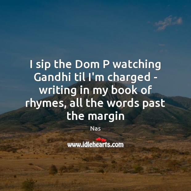 I sip the Dom P watching Gandhi til I'm charged – writing Image