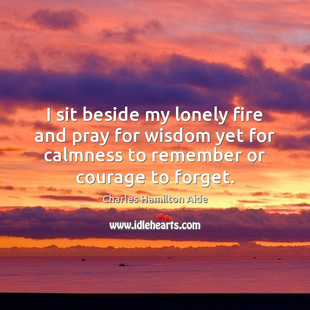I sit beside my lonely fire and pray for wisdom yet for Image