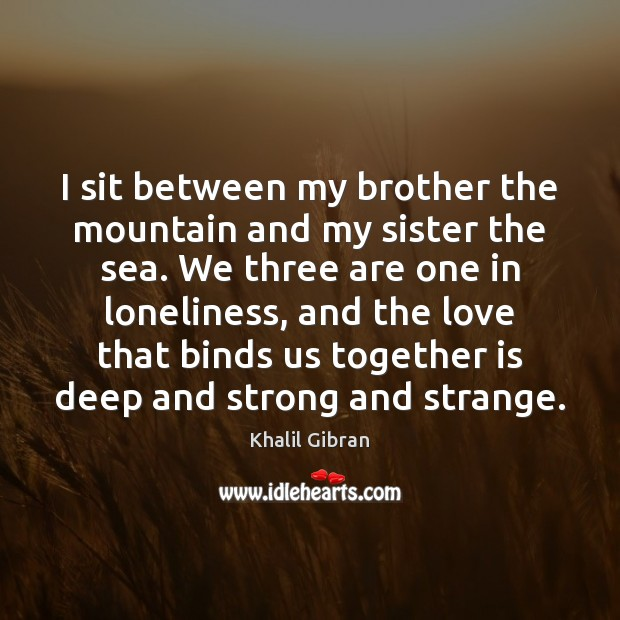 I sit between my brother the mountain and my sister the sea. Image