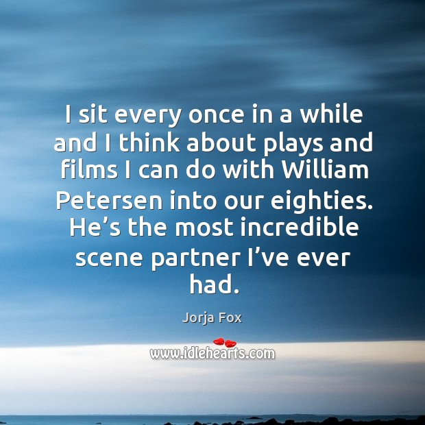 Image, I sit every once in a while and I think about plays and films I can do with william petersen into our eighties.