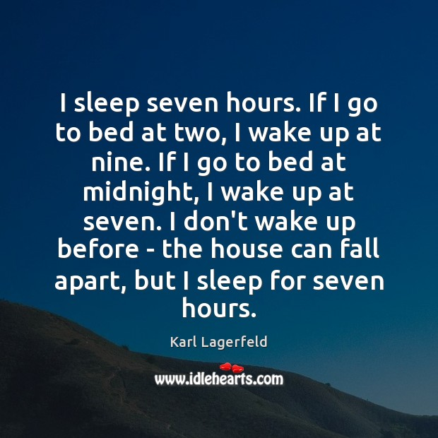 I sleep seven hours. If I go to bed at two, I Image