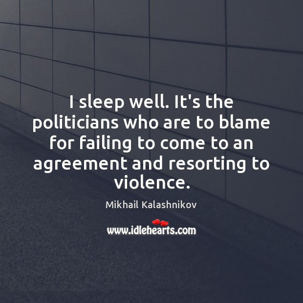 Image, I sleep well. It's the politicians who are to blame for failing