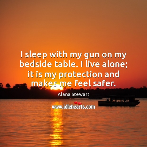 Image, I sleep with my gun on my bedside table. I live alone;