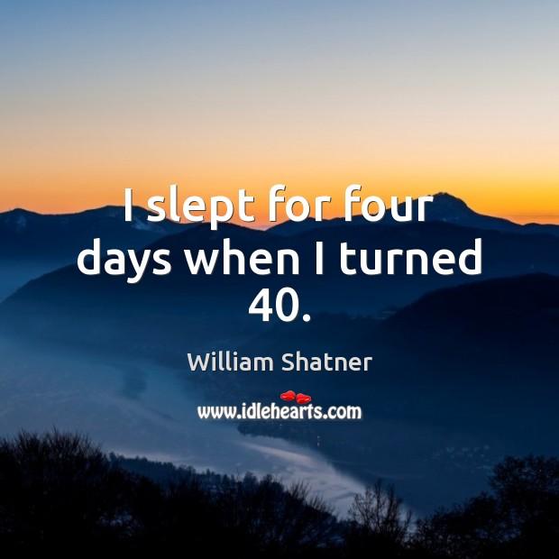 I slept for four days when I turned 40. Image