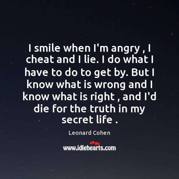 Image, I smile when I'm angry , I cheat and I lie. I do