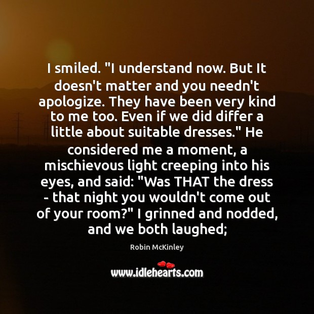"""I smiled. """"I understand now. But It doesn't matter and you needn't Image"""