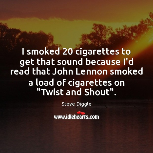 Image, I smoked 20 cigarettes to get that sound because I'd read that John