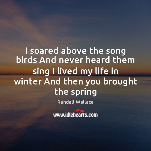 I soared above the song birds And never heard them sing I Winter Quotes Image