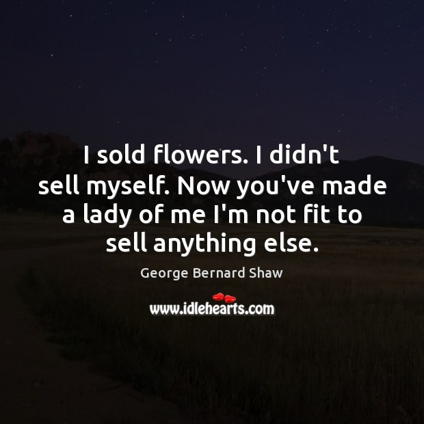 I sold flowers. I didn't sell myself. Now you've made a lady Image