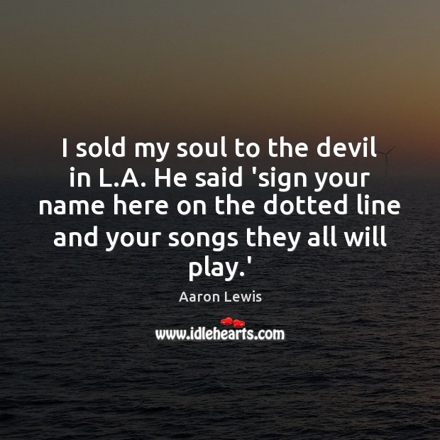 Image, I sold my soul to the devil in L.A. He said