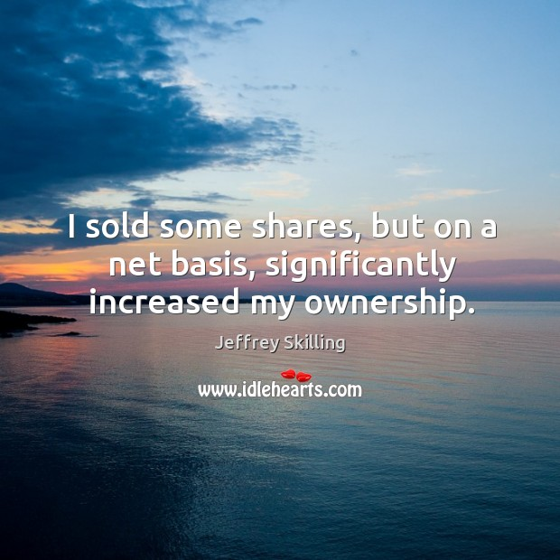 I sold some shares, but on a net basis, significantly increased my ownership. Image