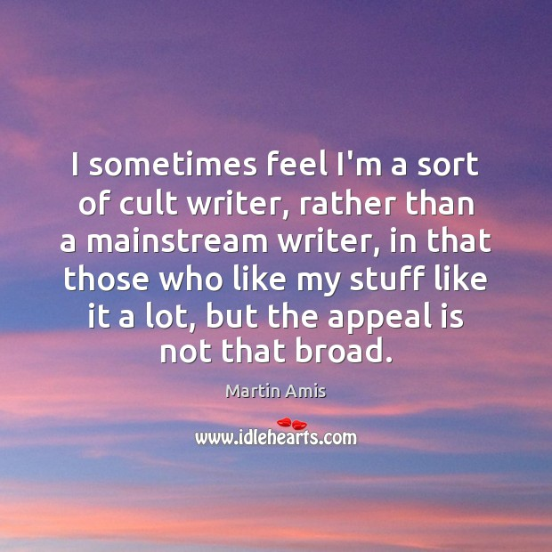 I sometimes feel I'm a sort of cult writer, rather than a Image
