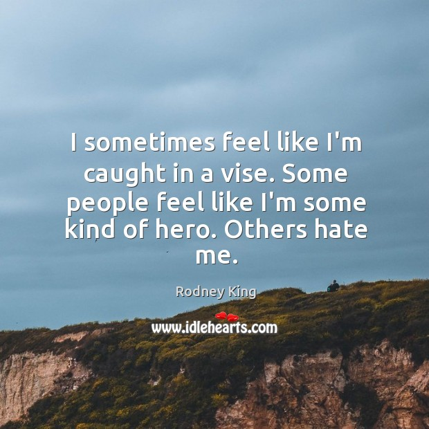 I sometimes feel like I'm caught in a vise. Some people feel Image