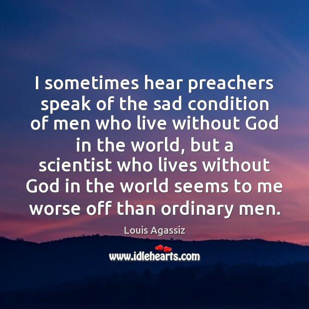 I sometimes hear preachers speak of the sad condition of men who Image