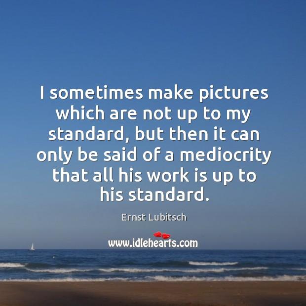 Picture Quote by Ernst Lubitsch