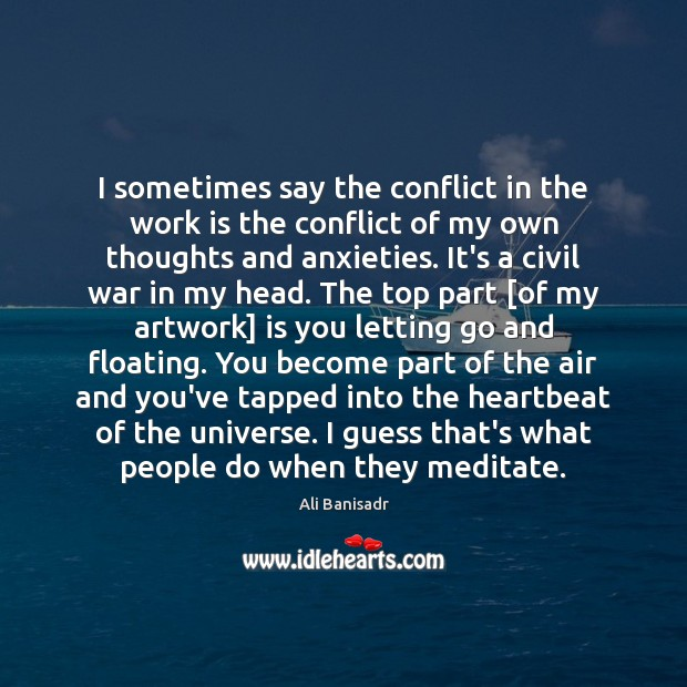 Image, I sometimes say the conflict in the work is the conflict of