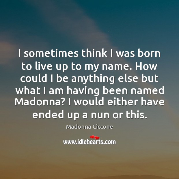 I sometimes think I was born to live up to my name. Image