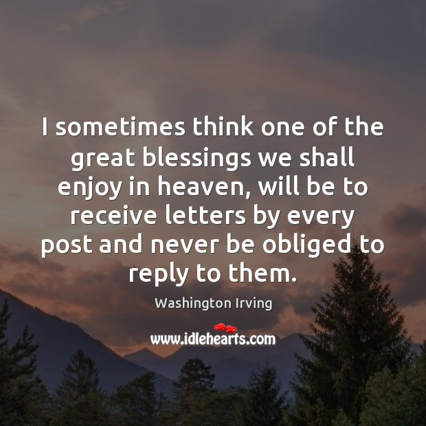 I sometimes think one of the great blessings we shall enjoy in Washington Irving Picture Quote