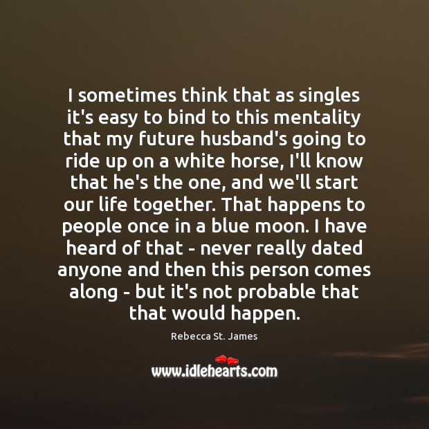I sometimes think that as singles it's easy to bind to this Rebecca St. James Picture Quote