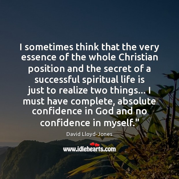 I sometimes think that the very essence of the whole Christian position David Lloyd-Jones Picture Quote